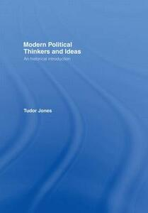 Modern Political Thinkers and Ideas: An Historical Introduction - Tudor Jones - cover