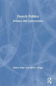 French Politics: Debates and Controversies - Robert Elgie,Steven Griggs - cover