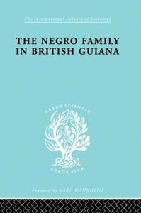 The Negro Family in British Guiana: Family Structure and Social Status in the Villages - Raymond T. Smith - cover