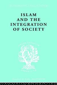 Islam and the Integration of Society - W. Montgomery Watt - cover
