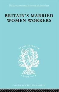 Britain's Married Women Workers: History of an Ideology - Viola Klein - cover