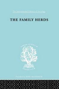 The Family Herds: A Study of Two Pastoral Tribes in East Africa, The Jie and T - Philip Hugh Gulliver - cover