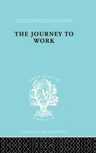 The Journey to Work: Its Significance for Industrial and Community Life - Kate K. Liepmann - cover