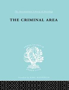 The Criminal Area: A Study in Social Ecology - Terence Morris - cover