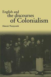 English and the Discourses of Colonialism - Alastair Pennycook - cover