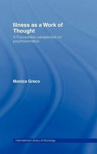 Illness as a Work of Thought: A Foucauldian Perspective on Psychosomatics - Monica Greco - cover