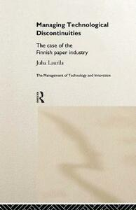 Managing Technological Discontinuities: The Case of the Finnish Paper Industry - Juha Laurila - cover
