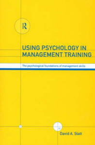 Using Psychology in Management Training: The Psychological Foundations of Management Skills - David A. Statt - cover