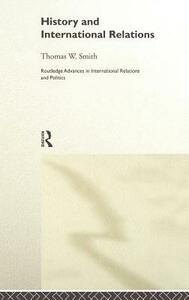 History and International Relations - Thomas W. Smith - cover
