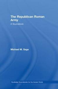 The Republican Roman Army: A Sourcebook - Michael M. Sage - cover