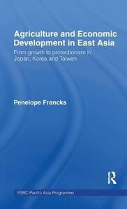 Agriculture and Economic Development in East Asia: From Growth to Protectionism in Japan, Korea and Taiwan - Penelope Francks,Joanna Boestel,Choo Hyop Kim - cover