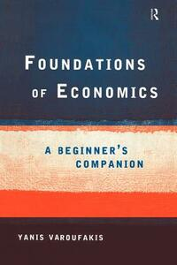 Foundations of Economics: A Beginner's Companion - Yanis Varoufakis - cover