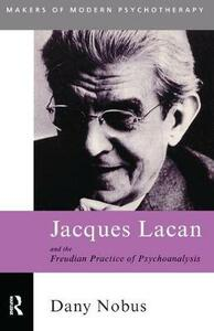Jacques Lacan and the Freudian Practice of Psychoanalysis - Dany Nobus - cover