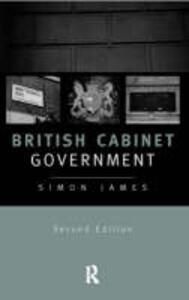 British Cabinet Government - Simon James - cover