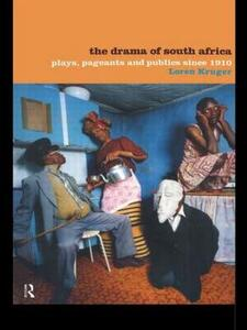 The Drama of South Africa: Plays, Pageants and Publics Since 1910 - Loren Kruger - cover