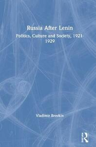Russia After Lenin: Politics, Culture and Society, 1921-1929 - Vladimir N. Brovkin - cover