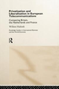 Privatisation and Liberalisation in European Telecommunications: Comparing Britain, the Netherlands and France - Willem Hulsink - cover
