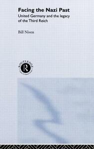 Facing the Nazi Past: United Germany and the Legacy of the Third Reich - Bill Niven - cover