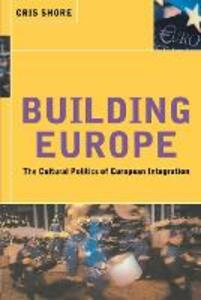 Building Europe: The Cultural Politics of European Integration - Cris Shore - cover