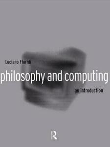Philosophy and Computing: An Introduction - Luciano Floridi - cover