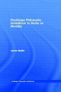 Routledge Philosophy GuideBook to Hume on Morality - James Baillie - cover