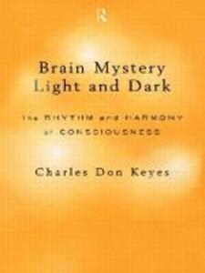 Brain Mystery Light and Dark: The Rhythm and Harmony of Consciousness - Charles Don Keyes - cover