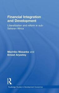 Financial Integration and Development: Liberalization and Reform in Sub-Saharan Africa - Ernest Aryeetey,Machiko Nissanke - cover
