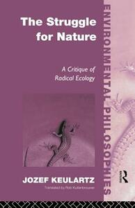 The Struggle For Nature: A Critique of Environmental Philosophy - Jozet Keulartz - cover