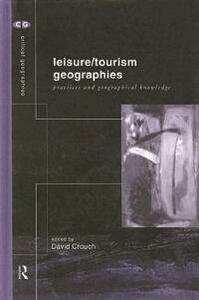 Leisure/Tourism Geographies: Practices and Geographical Knowledge - cover