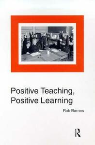 Positive Teaching, Positive Learning - Rob Barnes - cover