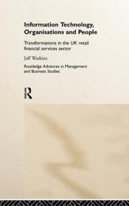Information Technology, Organizations and People: Transformations in the UK Retail Financial Services - Jeff Watkins - cover