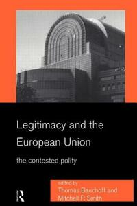 Legitimacy and the European Union: The Contested Polity - cover