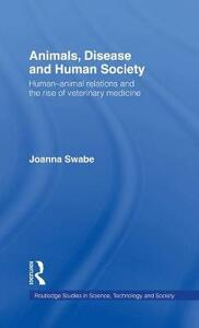 Animals, Disease and Human Society: Human-animal Relations and the Rise of Veterinary Medicine - Joanna Swabe - cover