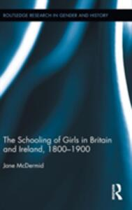 The Schooling of Girls in Britain and Ireland, 1800- 1900 - Jane McDermid - cover