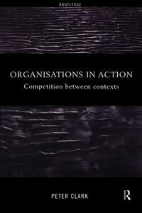 Organizations in Action: Competition between Contexts - Peter Clark - cover