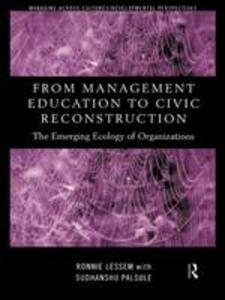 From Management Education to Civic Reconstruction: The Emerging Ecology of Organisation - Ronnie Lessem,Sudhanshu Palsule - cover