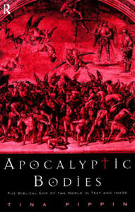 Apocalyptic Bodies: The Biblical End of the World in Text and Image - Tina Pippin - cover
