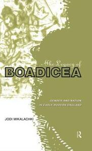 The Legacy of Boadicea: Gender and Nation in Early Modern England - Jodi Mikalachki - cover
