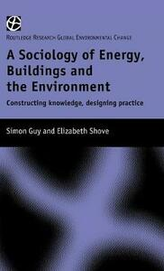 The Sociology of Energy, Buildings and the Environment: Constructing Knowledge, Designing Practice - Simon Guy,Elizabeth Shove - cover