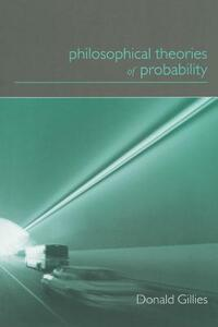 Philosophical Theories of Probability - Donald Gillies - cover