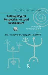 Anthropological Perspectives on Local Development: Knowledge and sentiments in conflict - cover