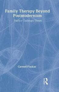 Family Therapy Beyond Postmodernism: Practice Challenges Theory - Carmel Flaskas - cover