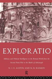Exploratio: Military & Political Intelligence in the Roman World from the Second Punic War to the Battle of Adrianople - N. J. E. Austin,N. B. Rankov - cover