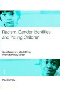 Racism, Gender Identities and Young Children: Social Relations in a Multi-Ethnic, Inner City Primary School - Paul Connolly - cover