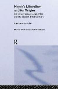 Hayek's Liberalism and Its Origins: His Idea of Spontaneous Order and the Scottish Enlightenment - Christina Petsoulas - cover