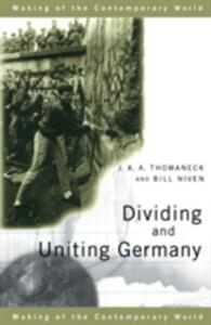 Dividing and Uniting Germany - Bill Niven,J. K. A. Thomaneck - cover