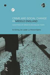 Crime and Social Change in Middle England: Questions of Order in an English Town - Evi Girling,Ian Loader,Richard Sparks - cover
