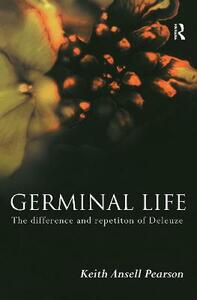 Germinal Life: The Difference and Repetition of Deleuze - Keith Ansell-Pearson - cover