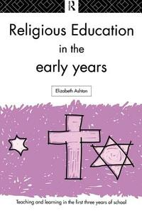 Religious Education in the Early Years - Elizabeth Ashton - cover