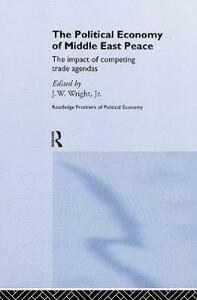The Political Economy of Middle East Peace: The Impact of Competing Trade Agendas - cover